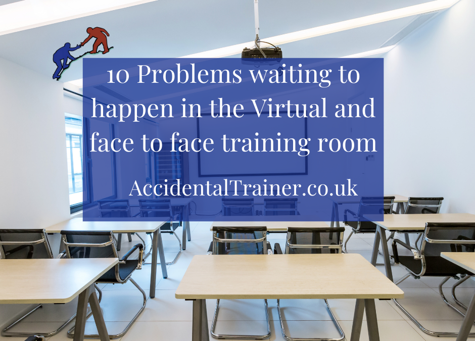 10 Problems waiting to happen in the Virtual and face to face training room – and ways to lessen their impact or in some cases eliminate them.