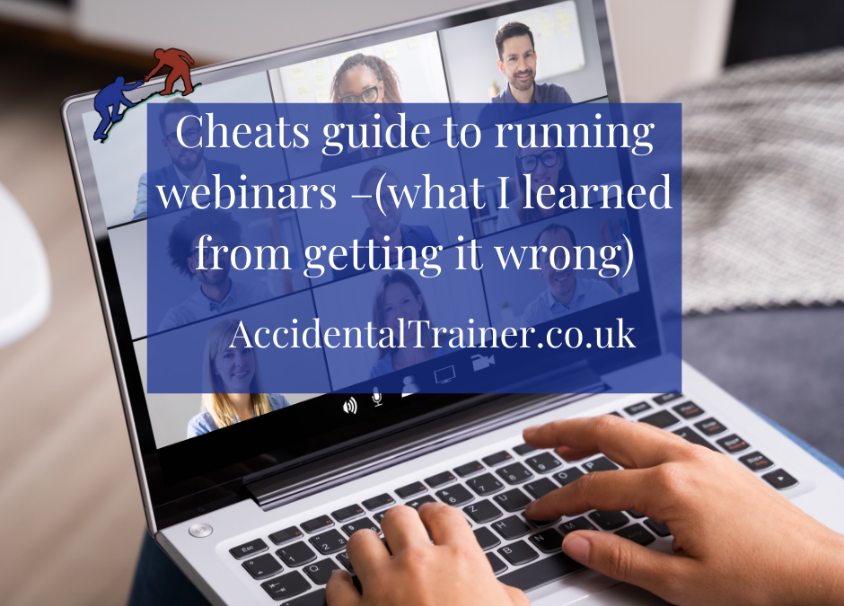 Cheats guide to running webinars –(what I learned from getting it wrong)
