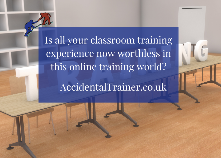 Is all your classroom training experience now worthless in this online training world?